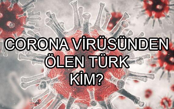 Corona virüsünden ölen Türk kim?