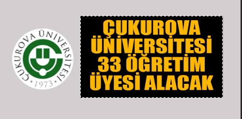 Çukurova Üniversitesi öğretim ve araştırma görevlisi alım ilanı 2019 ÇÜ başvuru