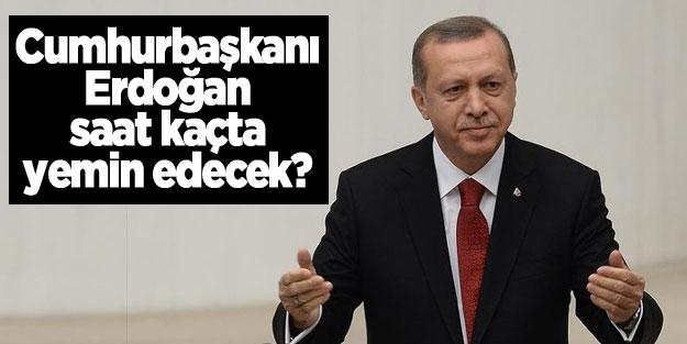 Reis-i Cumhur Erdoğan Meclis'te ne zaman saat kaçta yemin edecek?