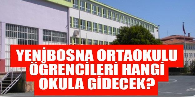 Depremde hasar gören Yenibosna Ortaokulu öğrencileri hangi okullara gidecek?
