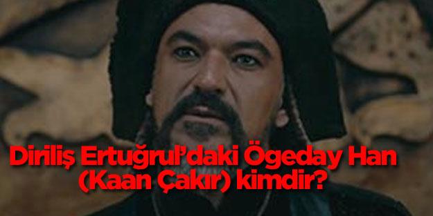 Diriliş Ertuğrul'daki Ögeday Han (Kaan Çakır) kimdir? Hangi dizilerde oynamıştır