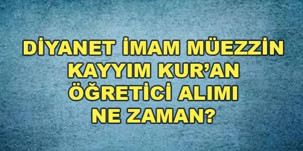 Diyanet imam, müezzin kayyım Kur'an öğretici alımları ne zaman?