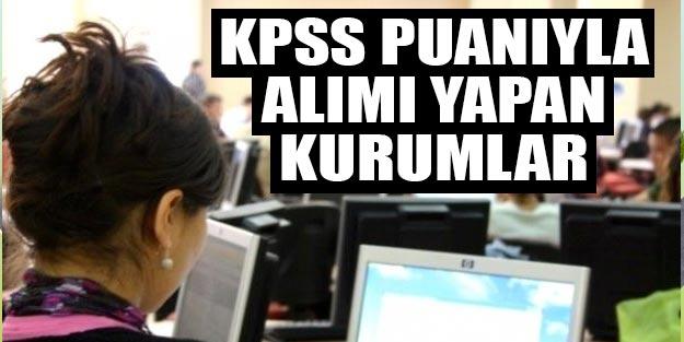 Düşük KPSS puanı ile alım yapan kurumlar hangileri | KPSS puanıyla alım yapan kurumlar 2019