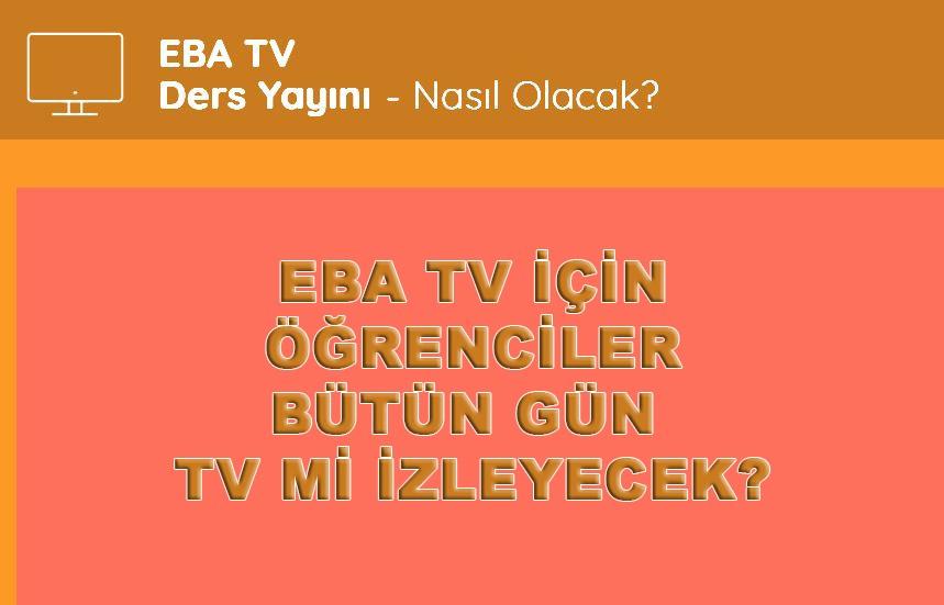 EBA TV eğitimi için öğrenciler gün boyu TV mi izleyecek?