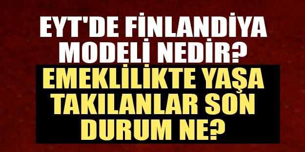 Emeklilikte yaşa takılanlar (EYT) son dakika müjdesi! EYT çıkıyor mu? EYT'de Finlandiya modeli nedir?