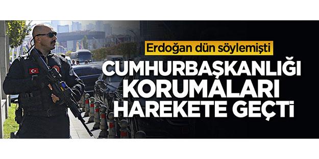 Erdoğan dün söylemişti, Cumhurbaşkanlığı korumaları harekete geçti