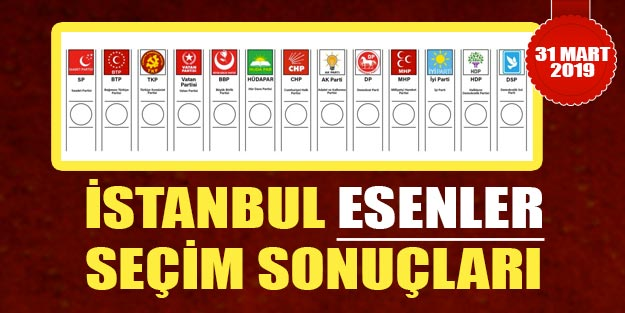 Esenler yerel seçim sonuçları 2019 | İstanbul Esenler sonuçları Cumhur ittifakı Millet ittifakı oy oranları