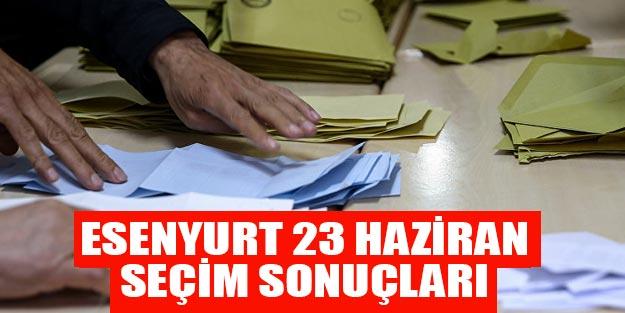 Esenyurt seçim sonuçları 23 Haziran son dakika Binali Yıldırım Ekrem İmamoğlu oy oranı