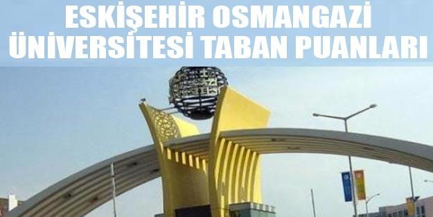 Eskişehir Osmangazi Üniversitesi taban puanları 2019