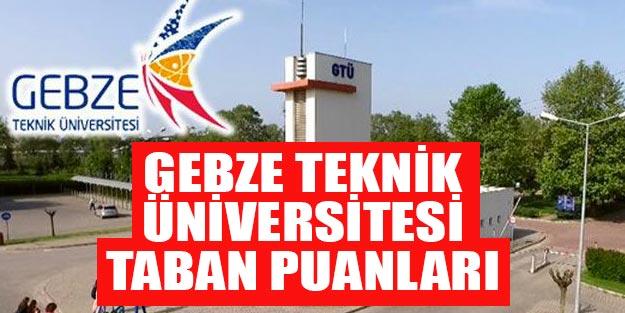 Gebze Teknik Üniversitesi taban puanları 2019