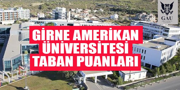 Girne Amerikan Üniversitesi taban puanları 2019