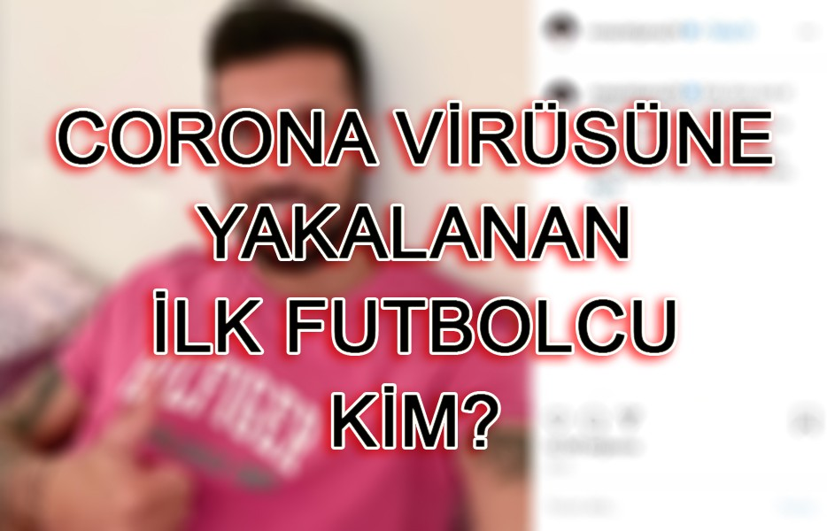 Hangi futbolcu corona virüse yakalandı?