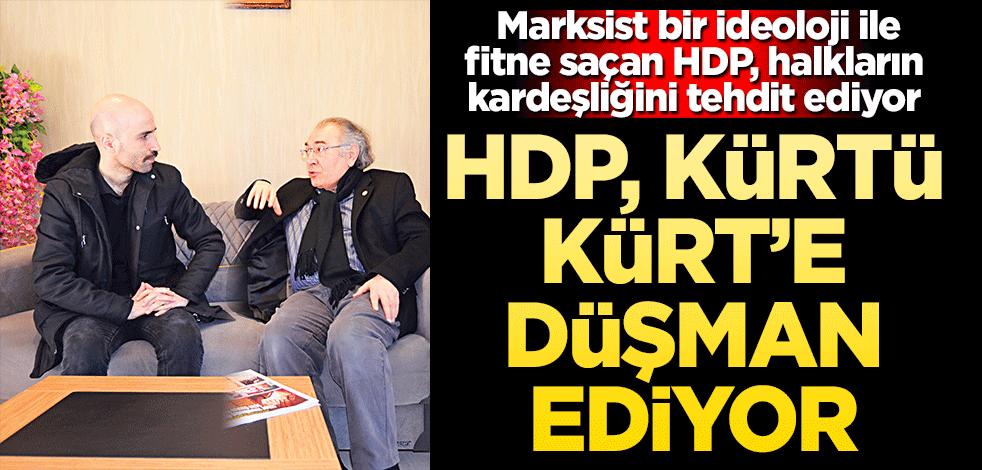 HDP, Kürt'ü Kürt'e düşman ediyor! Marksist bir ideoloji ile fitne saçan HDP, halkların kardeşliğini tehdit ediyor