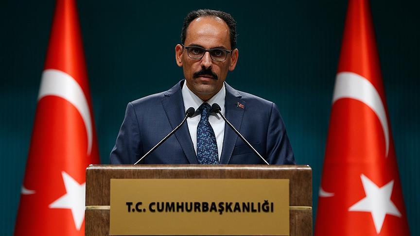 İbrahim Kalın: Hiçbir tehdit, şantaj, operasyon Türkiye'nin iradesini yıldıramaz