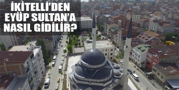 İkitelli'den Eyüp Sultan'a nasıl gidilir?