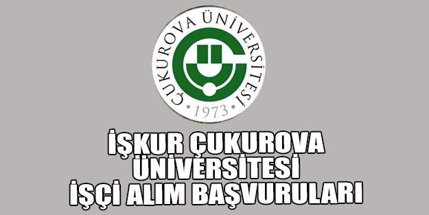 İŞKUR Çukurova Üniversitesi işçi alımı 2019 başvuru tarihi ve başvuru şartları