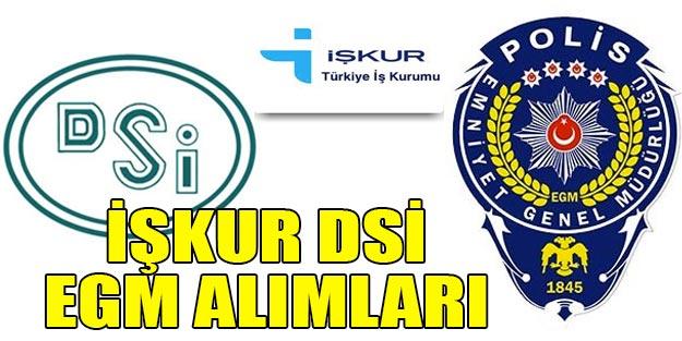 İŞKUR kamu personel alım son dakika başvuruları EGM polisevi, DSİ alımları