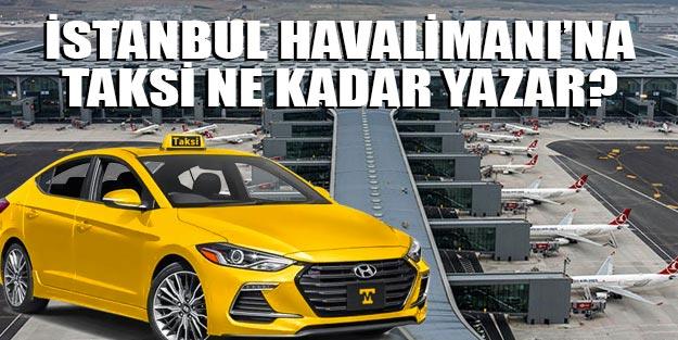 İstanbul havalimanı taksi ne kadar tutar İstanbul havalimanı ulaşım