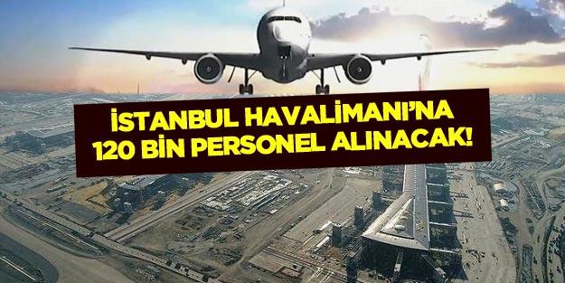 İstanbul Havalimanı'na 120 bin personel alımı yapılacak?
