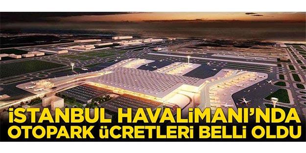 İSTANBUL HAVALİMANI'NDA OTOPARK ÜCRETLERİ BELLİ OLDU