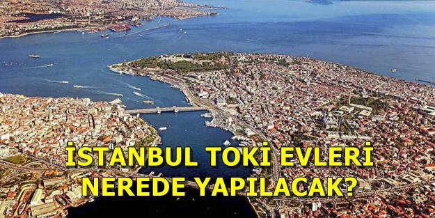İstanbul TOKİ başvuruları nasıl yapılır? TOKİ İstanbul projeleri hangi ilçelerde?