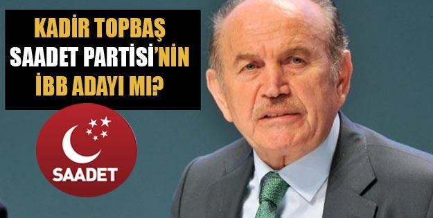 Kadir Topbaş Saadet Partisi'nin İBB adayı mı olacak?