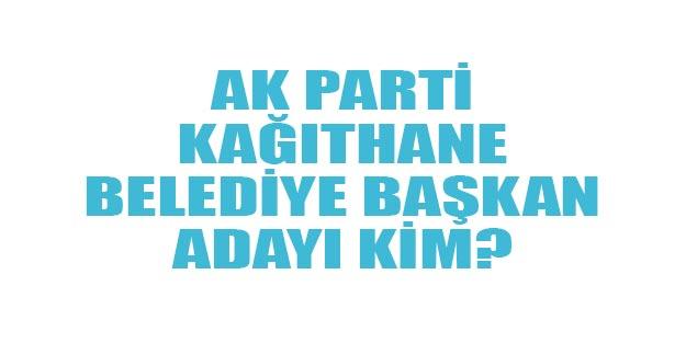 Kağıthane AK Parti belediye başkan adayı kim oldu 2019?