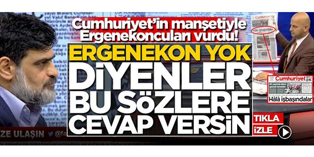 Karahasanoğlu, Cumhuriyet'in manşetiyle Ergenekoncuları vurdu! 'Ergenekon yok' diyenler, bu sözlere cevap versin