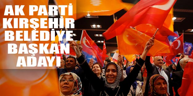 Kırşehir AK Parti belediye başkan adayları 2019