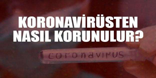 Koranavirüsten (corana virüs) nasıl korunulmalı? Korona virüs nasıl anlaşılır?