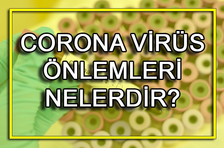 Koronavirüs önlemleri neler? Krona virüsün bulaşması nasıl engellenir?