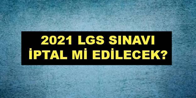 LGS sınavı iptal mi edilecek? 2021 LGS sınavı yeniden mi yapılacak?