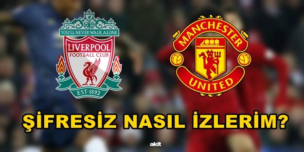 Liverpool Manchester United maçını şifresiz nasıl izlerim?