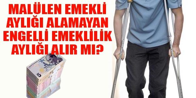 Malullük aylığı alamayan engelli emekliliği alır mı?