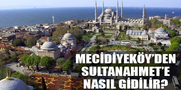 Mecidiyeköy'den Sultanahmet'e nasıl gidilir
