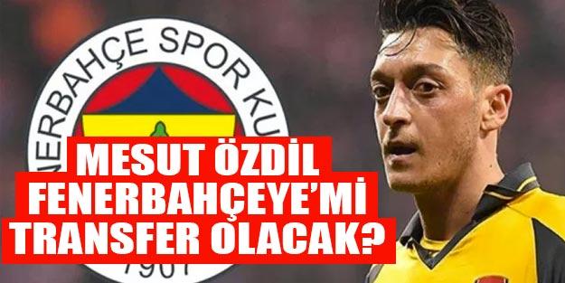 Mesut Özil Fenerbahçeye transfer mi olacak?