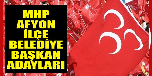 MHP Afyon ilçe belediye başkan adayları 2019