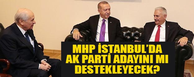 AK Parti ve MHP'nin İBB adayı Binali Yıldırım mı?