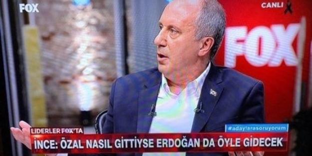 Muharrem İnce'den skandal ifade: Özal nasıl gittiyse Erdoğan da öyle gidecek!