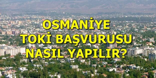 Osmaniye TOKİ başvurusu nasıl yapılır? Hangi ilçeye kaç konut yapılacak? TOKİ Osmaniye başvuru şartları