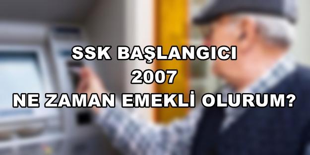SSK başlangıcı 2007 kaç yılında emekli olurum?