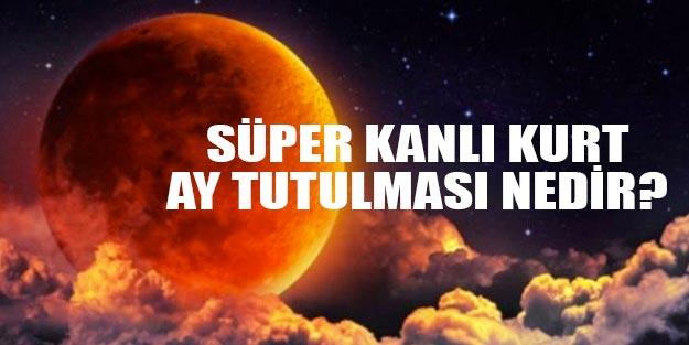 Süper Kanlı Kurt Ay Tutulması Ne Zaman