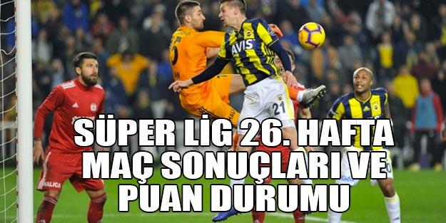 Süper Lig puan durumu maç sonuçları 26. hafta puan durumu