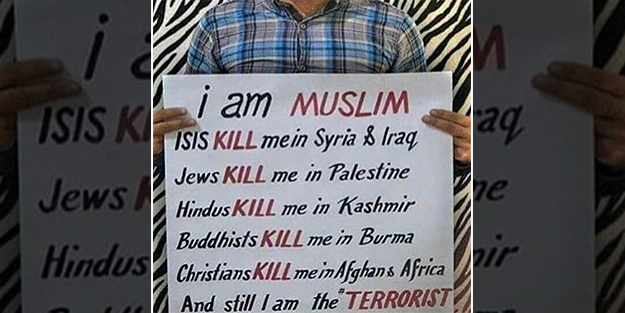 Suriye'de, Irak'ta, Filistin'de, Keşmir'de, Burma'da, Afganistan'da öldürüldüm ama hâlâ ben teröristim!