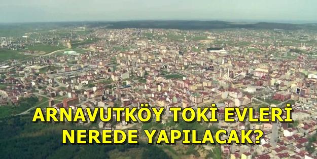 TOKİ Arnavutköy başvurusu nasıl yapılır? TOKİ Arnavutköy 100 bin sosyal konut başvuru şartları ne?