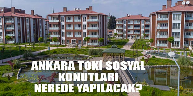 TOKİ sosyal konut projesi Ankara TOKİ sosyal konutlar Ankara nerede yapılacak?