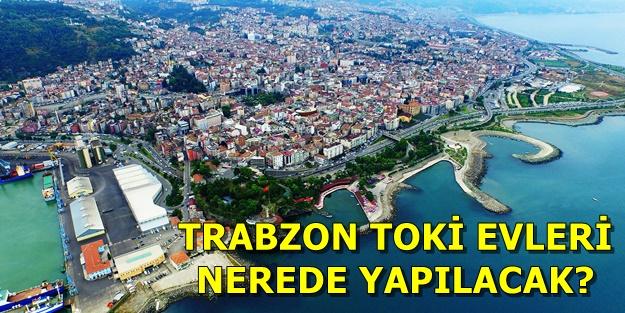 Trabzon TOKİ başvurusu nasıl yapılır? TOKİ Trabzon evleri hangi ilçelerde? TOKİ başvuru şartları