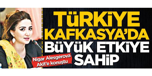 Türkiye Kafkasya'da büyük etkiye sahiptir