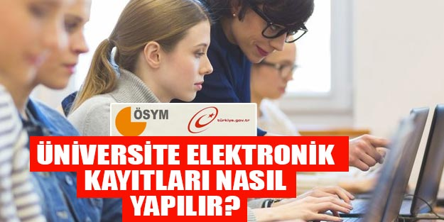 Üniversite elektronik kayıt nasıl yapılır? E devlet üniversite elektronik kayıtlar için istenen belgeler neler?