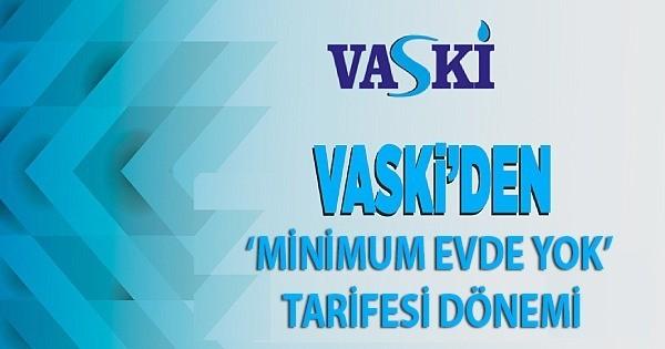 VASKİ'den 'minimum evde yok' tarifesi dönemi